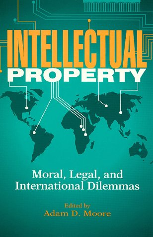 9780847684267: Intellectual Property: Moral, Legal and International Dilemmas (Philosophy and the Global Context)