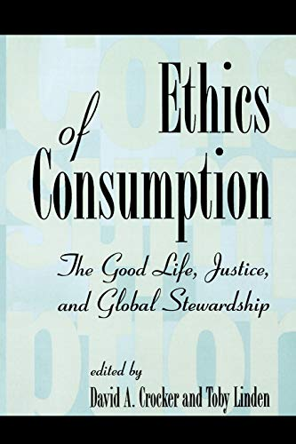 Ethics of Consumption: The Good Life, Justice, and Global Stewardship (Philosophy and the Global ...