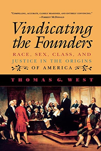 Vindicating the Founders: Race, Sex, Class, and Justice in the Origins of America (0847685179) by Thomas G. West