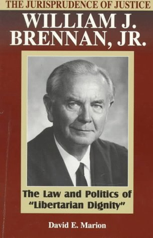 9780847685677: The Jurisprudence of Justice William J. Brennan, Jr.: The Law and Politics of 'libertarian Dignity'