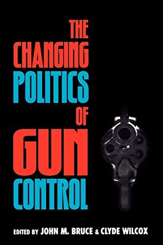 The Changing Politics of Gun Control: Bruce, John M.