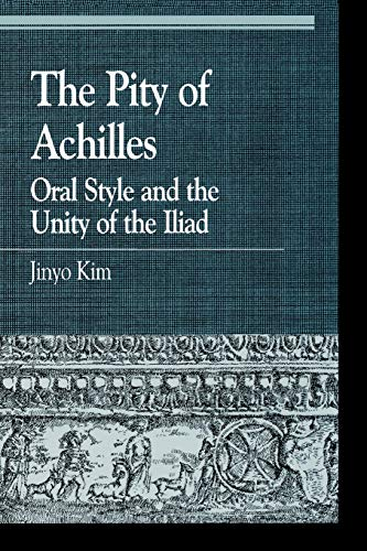 9780847686216: The Pity of Achilles: Oral Style and the Unity of the Iliad (Greek Studies: Interdisciplinary Approaches)