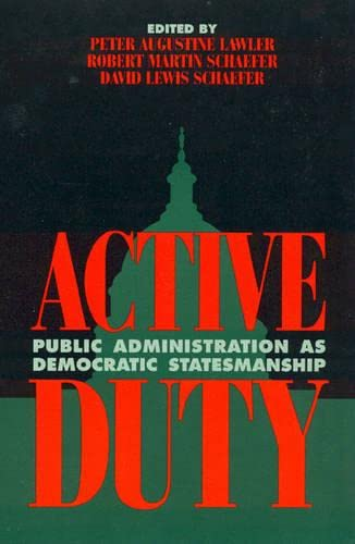Active Duty: Public Administration as Democratic Statesmanship: Schaefer, Robert Martin;