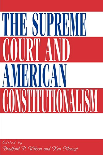 The Supreme Court and American Constitutionalism: Bradford P. Wilson