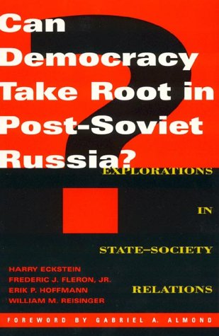 9780847687206: Can Democracy Take Root in Post-Soviet Russia?: Explorations in State-Society Relations (Dilemmas of Democratization in Post-Communist Countries)