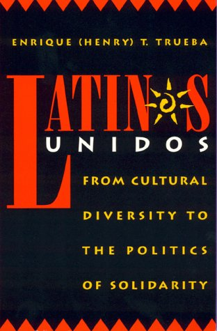 9780847687299: Latinos Unidos: From Cultural Diversity to the Politics of Solidarity (Critical Perspectives Series: A Book Series Dedicated to Paulo Freire)