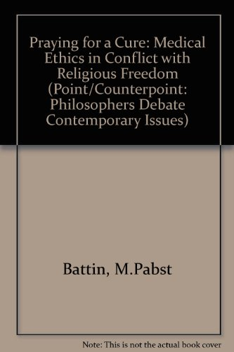 9780847687732: Praying for a Cure: When Medical and Religious Practices Conflict (Point/Counterpoint, Philosophers Debate Contemporary Issues)