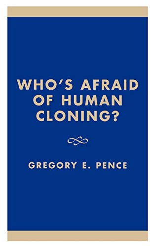 Who s Afaid of Human Cloning? (Hardback): Gregory E. Pence