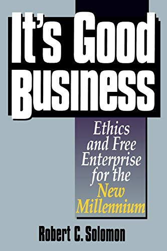 robert c solomon it s good business Robert c solomon, quincy lee centennial professor of business and  of the  dramatic ways that emotions fit into our ethics and our sense of the good life, how .