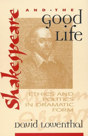 9780847688449: Shakespeare and the Good Life: Ethics and Politics in Dramatic Form