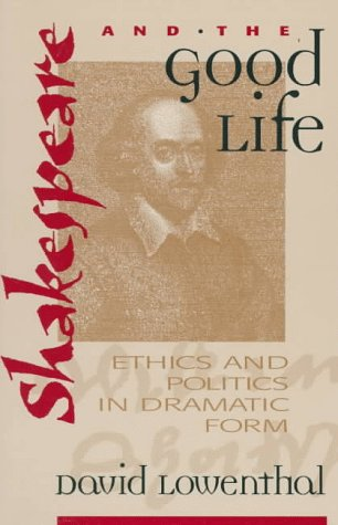 9780847688456: Shakespeare and the Good Life: Ethics and Politics in Dramatic Form
