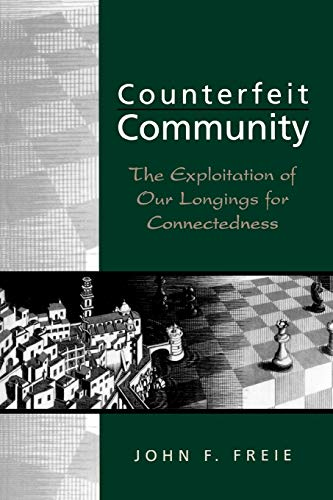 9780847688722: Counterfeit Community: The Exploitation of Our Longings for Connectedness