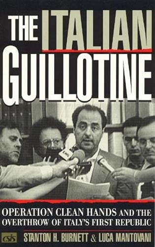 9780847688784: The Italian Guillotine: Operation Clean Hands and the Overthrow of Italy's First Republic