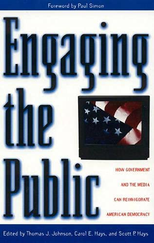 Engaging the Public: How Government and Media: Hays, Carol E.