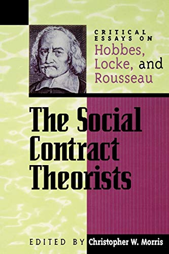 9780847689071: The Social Contract Theorists: Critical Essays on Hobbes, Locke, and Rousseau (Critical Essays on the Classics Series)