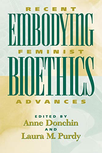 Embodying Bioethics: Anne Donchin (editor),