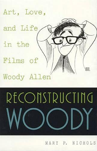 9780847689897: Reconstructing Woody: Art, Love and Life in the Films of Woody Allen