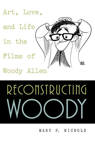 9780847689903: Reconstructing Woody: Art, Love and Life in the Films of Woody Allen