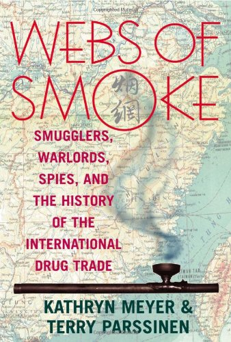Webs of Smoke: Smugglers, Warlords, Spies, and the History of the International Drug Trade (State...