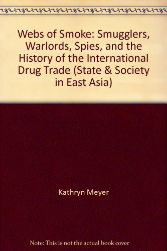 9780847690176: Webs of Smoke: Smugglers, Warlords, Spies, and the History of the International Drug Trade (State & Society in East Asia)