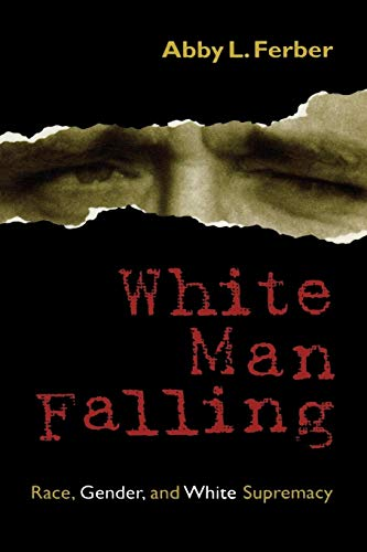 9780847690268: White Man Falling: Race, Gender, and White Supremacy