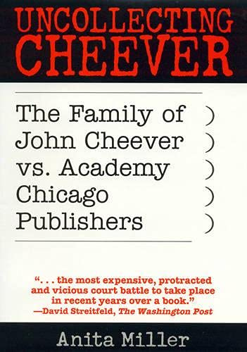 Uncollecting Cheever : The Family of John Cheever vs. Academy Chicago Publishers