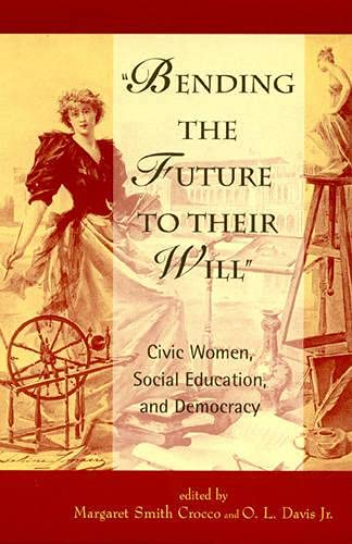 9780847691128: Bending the Future to Their Will: Civic Women, Social Education, and Democracy