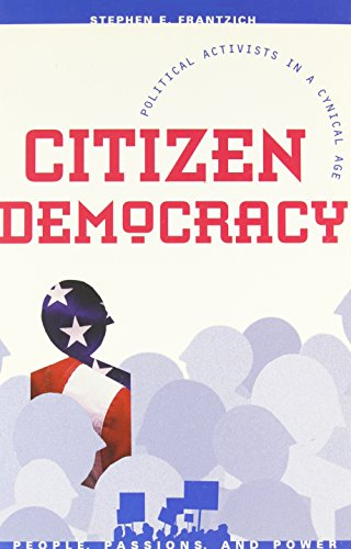 9780847691517: Citizen Democracy: Political Activists in a Cynical Age (People, Passions, and Power: Social Movements, Interest Organizations, and the P)