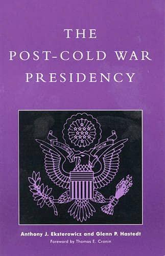 The Post-Cold War Presidency: Anthony J. Eksterowicz,