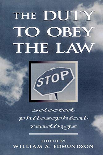 The Duty to Obey the Law: Editor-William A. Edmundson;