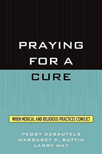 9780847692637: Praying for a Cure: When Medical and Religious Practices Conflict (Point/Counterpoint: Philosophers Debate Contemporary Issues)