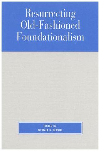 9780847692880: Resurrecting Old-Fashioned Foundationalism