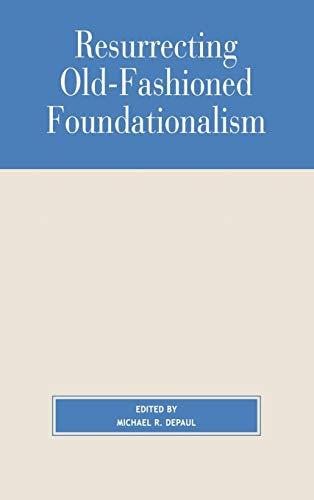 9780847692897: Resurrecting Old-Fashioned Foundationalism