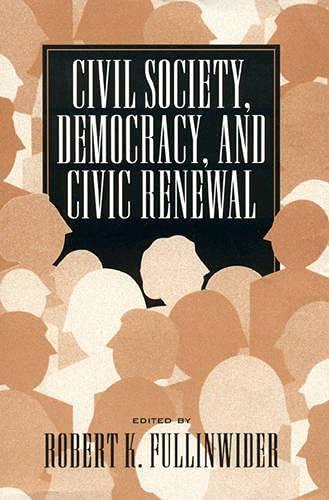 Civil Society, Democracy, and Civic Renewal: Editor-Robert K. Fullinwider;