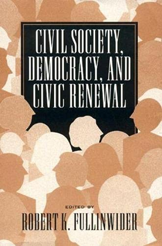 Civil Society, Democracy, and Civic Renewal: Editor-Robert K. Fullinwider;