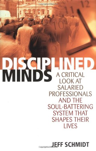 9780847693641: Disciplined Minds: A Critical Look at Salaried Professionals and the Soul-battering System That Shap