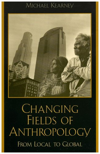 9780847693726: Changing Fields of Anthropology: From Local to Global