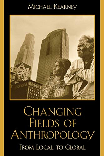 9780847693733: Changing Fields of Anthropology: From Local to Global