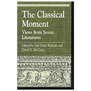 9780847694204: The Classical Moment: Views from Seven Literatures (Greek Studies: Interdisciplinary Approaches)