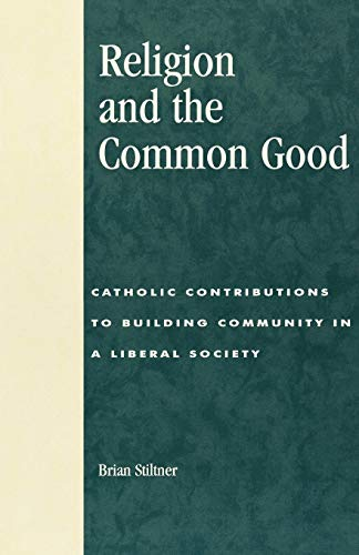 Religion and the Common Good: Catholic Contributions to Building Community in a Liberal Society: ...
