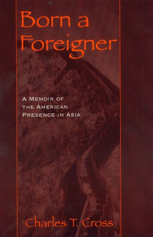 9780847694686: Born a Foreigner: A Memoir of the American Presence in Asia: A Memoir of the American Presence in Asia / an Adst-Dacor Diplomats and Diplomacy Book