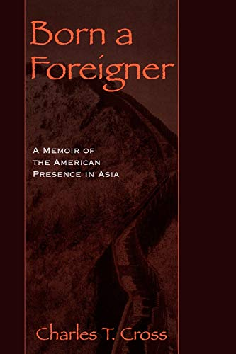 9780847694693: Born a Foreigner: A Memoir of the American Presence in Asia: A Memoir of the American Presence in Asia / an Adst-Dacor Diplomats and Diplomacy Book