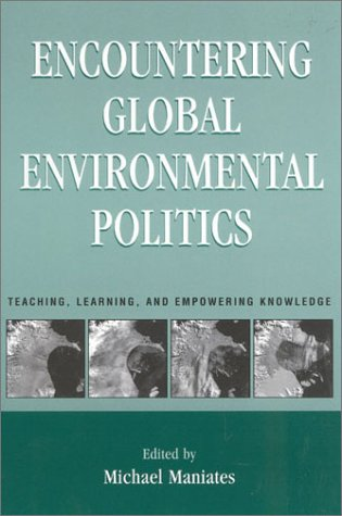 9780847695423: Encountering Global Environmental Politics: Teaching, Learning, and Empowering Knowledge