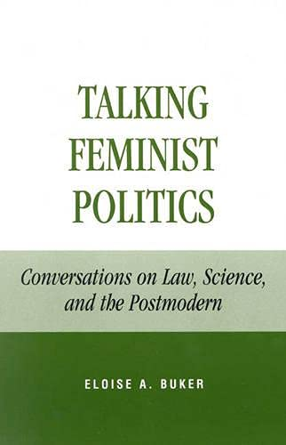 Talking Feminist Politics: Conversations on Law, Science, and the Postmodern