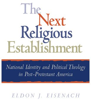 The Next Religious Establishment: National Identity and Political Theology in Post-Protestant ...