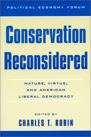 9780847697175: Conservation Reconsidered: Nature, Virtue, and American Liberal Democracy (The Political Economy Forum)