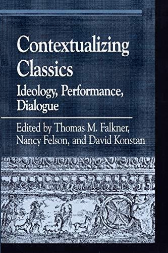 Contextualizing Classics: Ideology, Performance, Dialogue (Greek Studies: Thomas M. Falkner