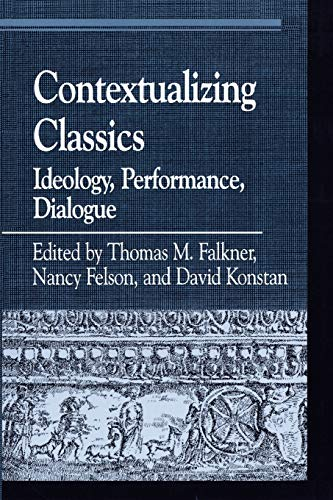 9780847697335: Contextualizing Classics: Ideology, Performance, Dialogue (Greek Studies: Interdisciplinary Approaches)