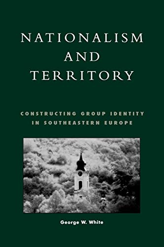 9780847698097: Nationalism and Territory: Constructing Group Identity in Southeastern Europe (Geographical Perspectives on the Human Past)
