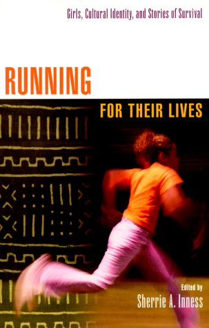 Running for their Lives: Girls, Cultural Identity,: Inness, Sharie A.